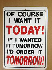 Of Course I Want It Today! If I Funny Gift PVC  Street Sign bar man cave 8.5 x12