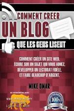 Comment Creer un Blog Que les Gens Lisent : Comment Cr�er un Site Web, �crire...
