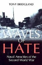 Waves of Hate : Naval Atrocities of the Second World War by Tony Bridgland...