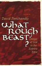 What Rough Beast? : Images of God in the Hebrew Bible by David Penchansky...