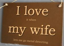 I love My Wife Metal Detecting Wooden Sign - Detector Pinpointer Pin Gold Free S