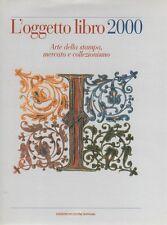 L'oggetto libro 2000. Arte della stampa, mercato e collezionismo