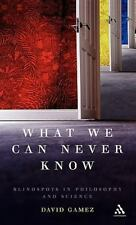 What We Can Never Know: Blindspots In Philosophy And Science: By David Gamez