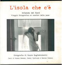 GUGLIELMINOTTI MAURO L'ISOLA CHE C'E' MORRA 1998 FOTOGRAFIA IRLANDA NORD