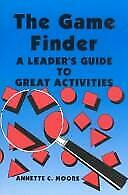 Game Finder : A Leader's Guide to Great Activities by Moore, Annette C.