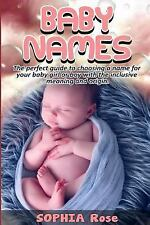 Baby Names : The Perfect Guide to Choosing a Name for Your Baby Girl or Boy W...