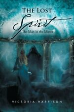 The Lost Spirit: The Man in the Mirror. Harrison, Victoria 9781483665436 New.#