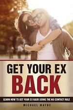 Get Your Ex Back : Learn How to Get Your Ex Back Using the No Contact Rule !:...