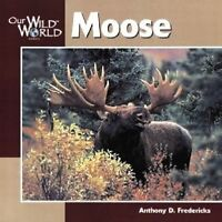 NEW Moose (Our Wild World) by Anthony Fredericks