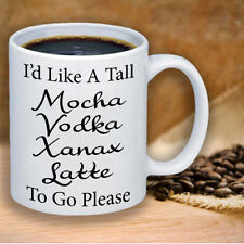 I'd Like A Mocha Vodka Xanax Latte To Go Please Coffee Ceramic Mug 11 oz Funny