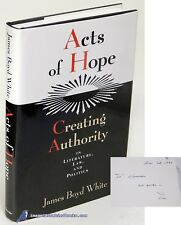 Acts of Hope: Creating Authority by James Boyd WHITE: Signed 1st ed HC/DJ 79319