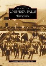 Images of America: Chippewa Falls, Wisconsin by Inc. Staff Chippewa Falls...