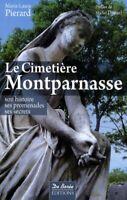 Le cimetière de Montparnasse Son histoire, ses promenades, ses secrets - Pierard