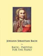 Bach - Partitas for the Piano by Bach, Johann Sebastian -Paperback
