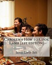 Carolyn's How to Cook Lamb [1st Edition] by James Belt (2010, Paperback)