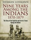 Nine Years among the Indians, 1870-1879 by Herman Lehmann (Paperback, 2018)