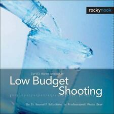 Low Budget Shooting: Do It Yourself Solutions to Professional Photo Gear by Har