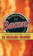 Bacon!: From Bacon Tacos to Bacon Mac N' Cheese, 50 Sizzling Recipes!