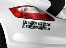 My Brakes Good Sticker Car Decal Funny Vinyl Bumper Window Jdm Your Insurance Va