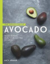 The Goodness of Avocado: 40 Delicious Health-boosting Recipes