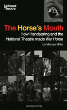 The Horse's Mouth: How Handspring and the National Theatre Made War Horse: How