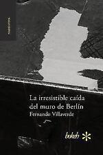 La Irresistible Caida Del Muro de Berlin by Fernando Villaverde (2016,...