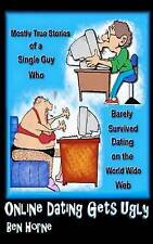 Online Dating Gets Ugly: The Mostly True Stories of a Guy Who Barely Survived Da