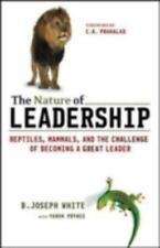 The Nature of Leadership: Reptiles, Mammals, And the Challenge of Becoming a Gre
