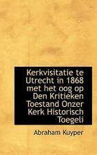 Kerkvisitatie Te Utrecht in 1868 Met Het Oog Op Den Kritieken Toestand Onzer ...