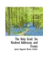 The Holy Grail: Six Kindred Addresses And Essays: By James Augustin Brown Sch...