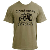 I Don't Snore I Dream I'm A Tractor T-Shirt I Funny farmer tshirt design for men
