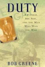 Duty : A Father, His Son, and the Man Who Won the War by Bob Greene (2000, Hardc