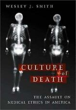 Culture of Death: The Assault on Medical Ethics in America Smith, Wesley J. Har
