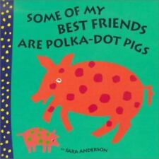 Some of My Best Friends Are Polka-Dot Pigs by Sara Anderson c2010 NEW Hardcover