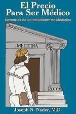 El Precio Para Ser Medico : Memorias de un Estudiante de Medicina by Joseph...
