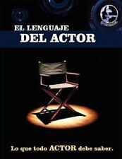 El Lenguaje Del Actor : Este Libro Es para Todo Aspirante Al Mundo de la...