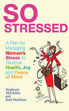 So Stressed: A Plan for Managing Women's Stress - New Book