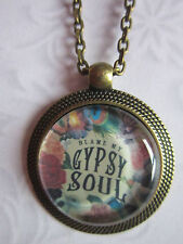Blame My Gypsy soul glass cabochon pendant  Necklace antique bronze gift