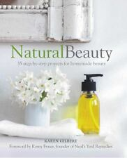 Natural Beauty: 35 step-by-step projects for homemade beauty, Gilbert, Karen
