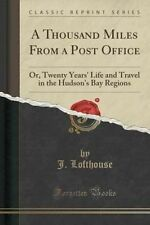 A Thousand Miles From a Post Office: Or, Twenty Years' Life and Travel in the Hu