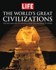 LIFE the World's Great Civilizations: The Rise and Fall of Nations, from the Anc