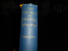 THE CHURCH IN FRANCE 1789-1848 A STUDY IN REVIVAL CS PHILLIPS FIRST EDITION 1929