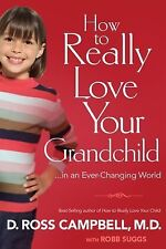 How To Really Love Your Grandchild: in an Ever Changing World by Suggs, Robb, Ca