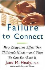 FAILURE TO CONNECT: How Computers Affect Our Children's Minds -- and What We Can