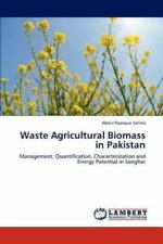 Waste Agricultural Biomass In Pakistan: Management, Quantification, Character...