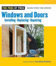 NEW Windows & Doors: Installing, Repairing, Replacing (For Pros By Pros)