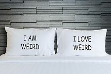 Pillow Case I Am A Weird Love Funny Bedroom Bedding Novelty His Hers Gift WSD736