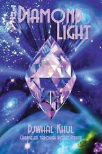 The Diamond Light: Messages from the Ascended Master Djwhal Khul in the 21st Cen