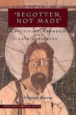 Begotten, Not Made: Conceiving Manhood in Late Antiquity (Figurae (Stanford,
