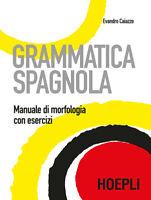Grammatica spagnola. Manuale di morfologia con esercizi - Caiazzo Evandro